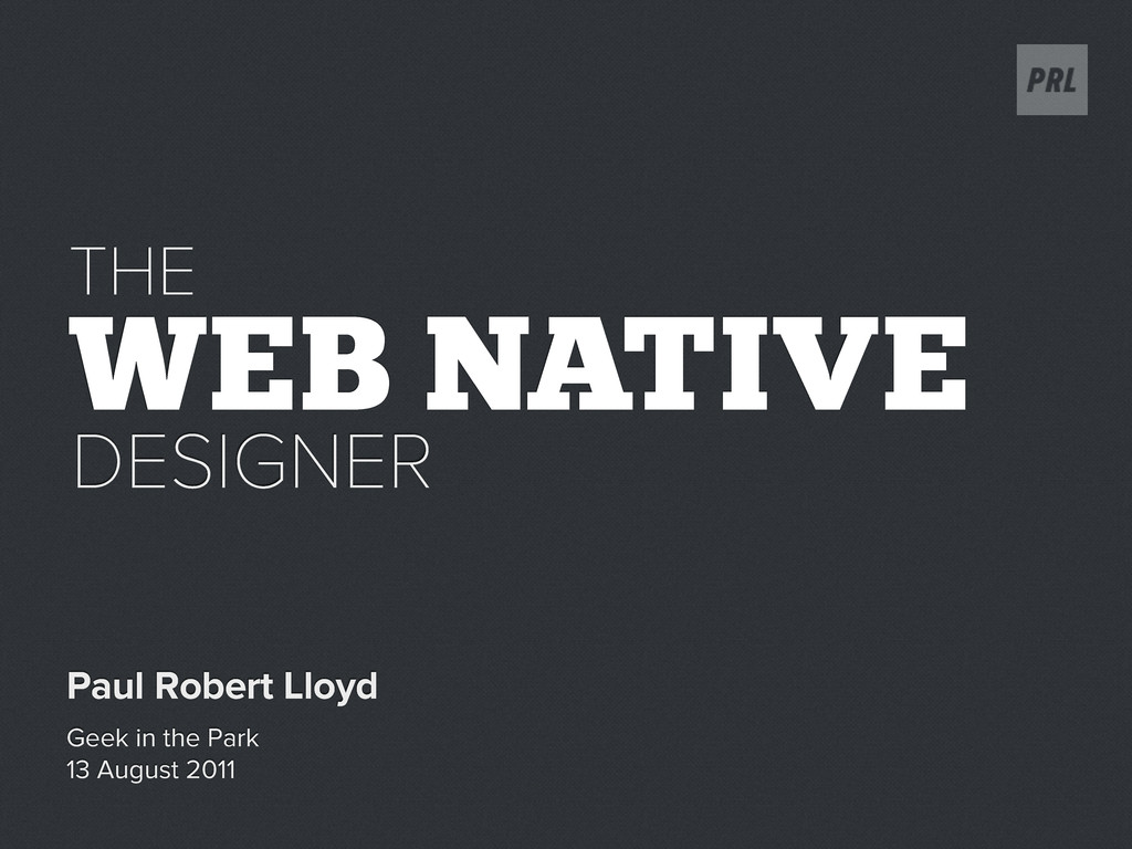 WEB NATIVE Paul Robert Lloyd DESIGNER Geek in t...