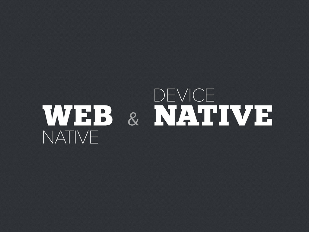 WEB NATIVE NATIVE DEVICE &