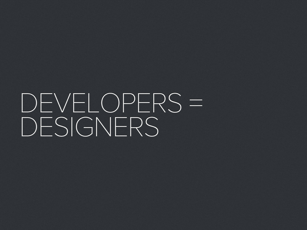 DEVELOPERS = DESIGNERS