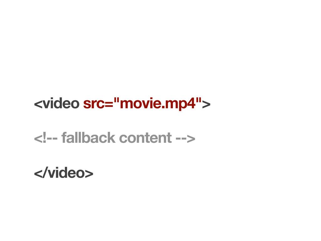 "<video src=""movie.mp4""> </video> <!-- fallback ..."