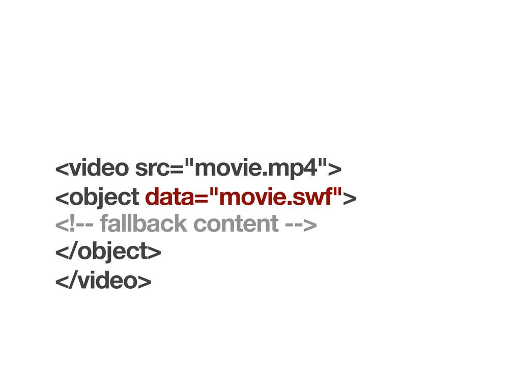 "<video src=""movie.mp4""> </video> <object data=""..."