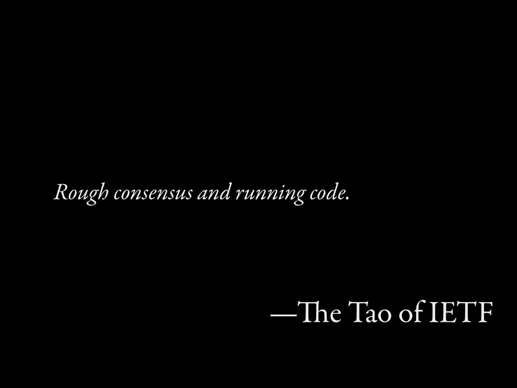 Rough consensus and running code. —e Tao of IE...