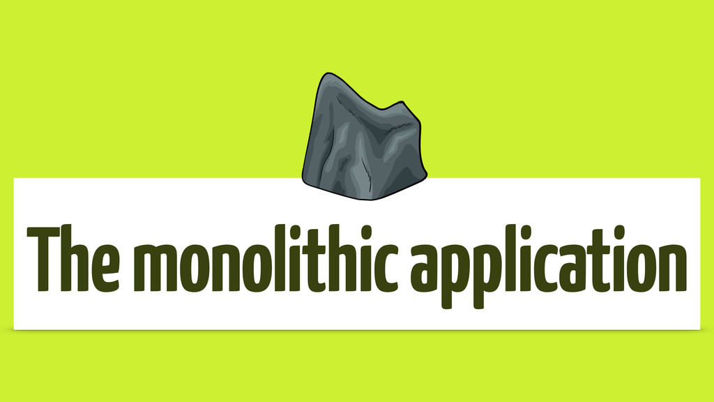 The monolithic application