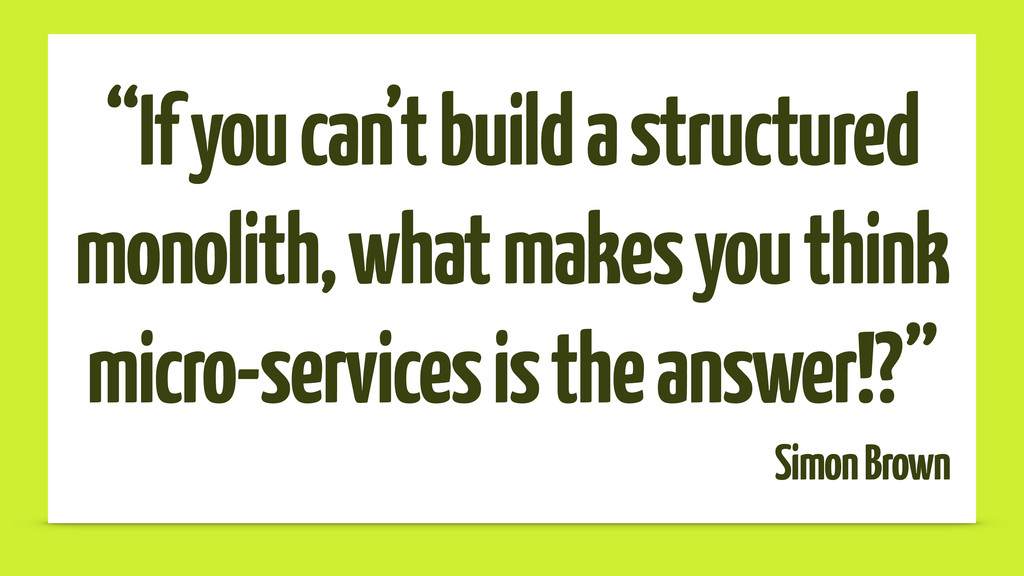"""""""If you can't build a structured monolith, what..."""