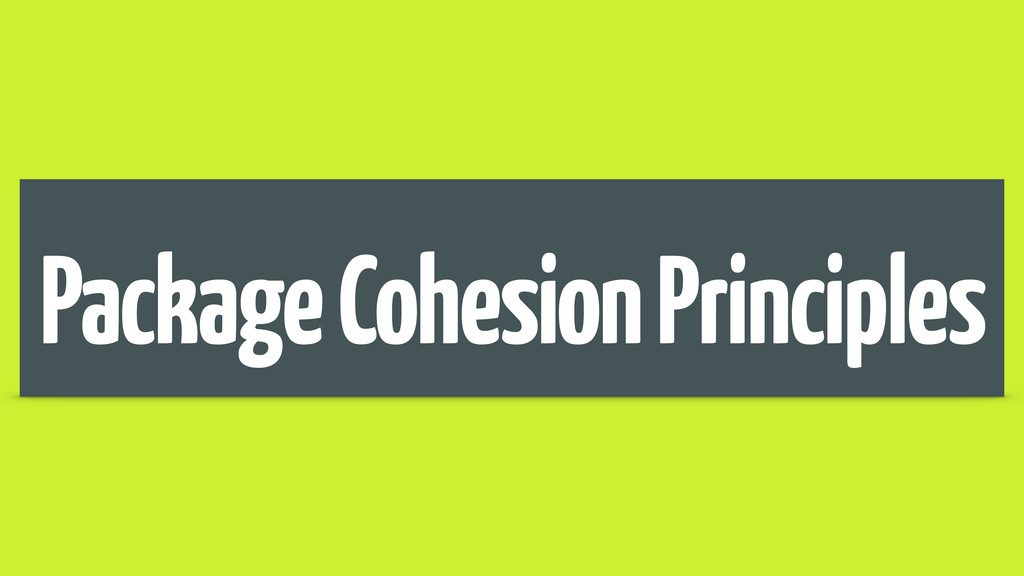 Package Cohesion Principles