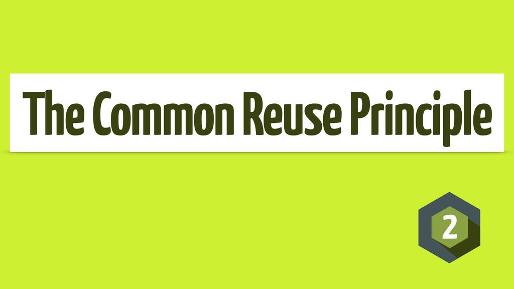 2 The Common Reuse Principle