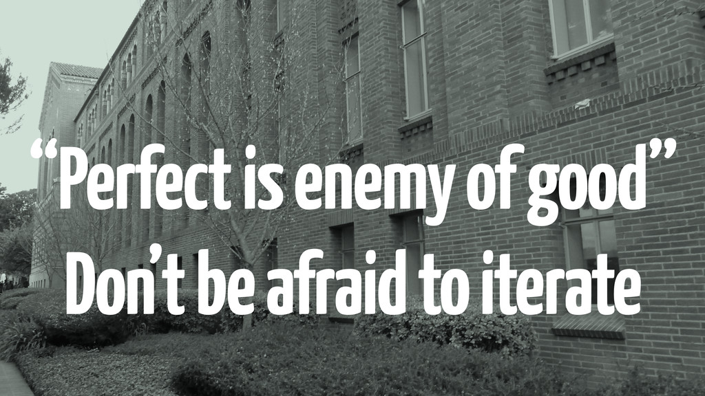 """""""Perfect is enemy of good"""" Don't be afraid to i..."""