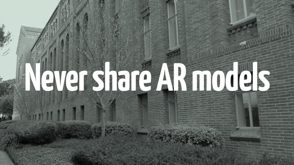 Never share AR models