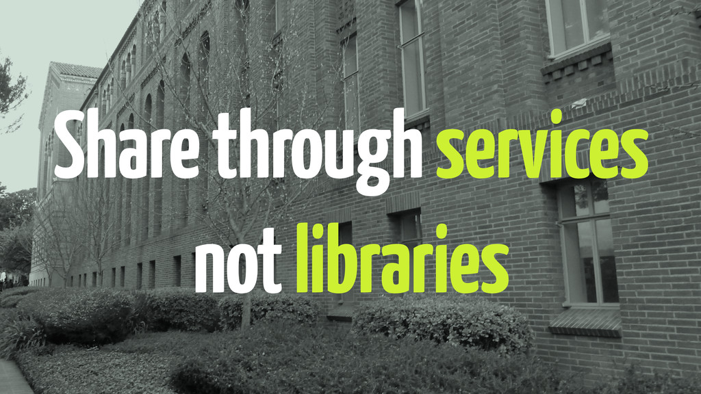 Share through services not libraries