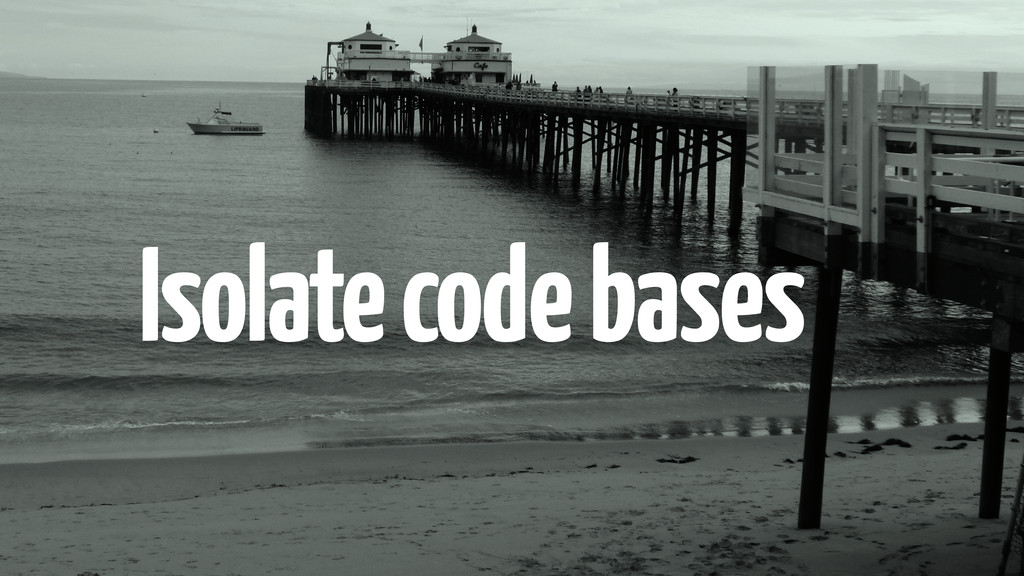 Isolate code bases