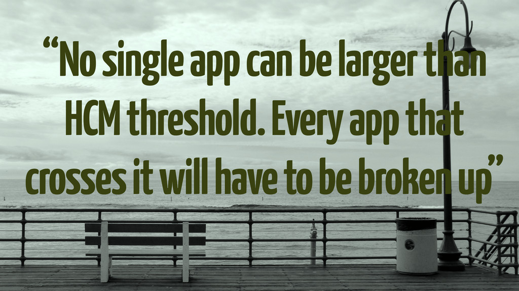 """""""No single app can be larger than HCM threshold..."""