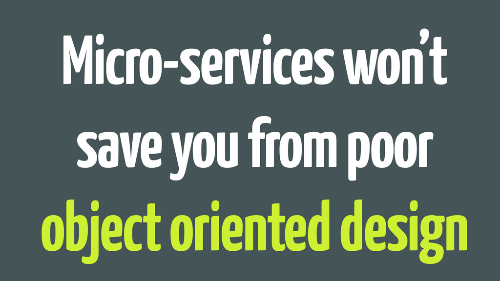 Micro-services won't save you from poor object ...