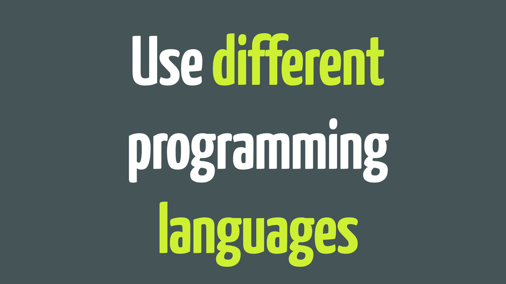 Use different programming languages