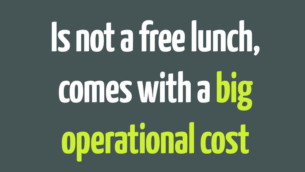 Is not a free lunch, comes with a big operation...