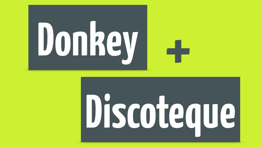 Donkey Discoteque +