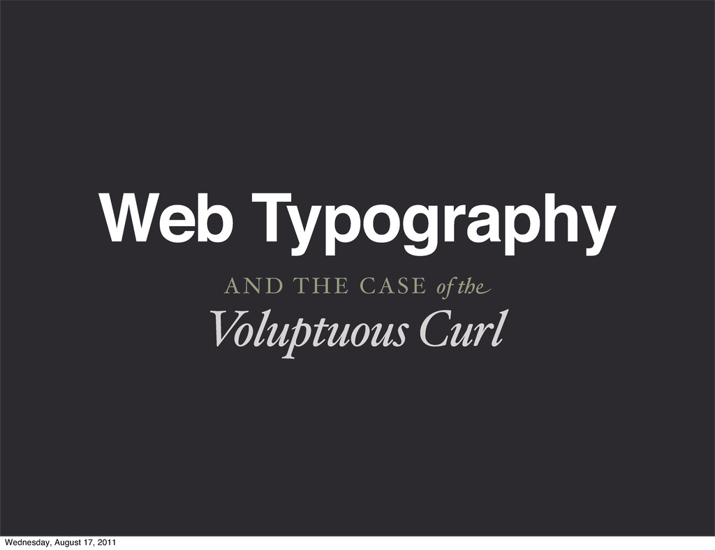 Web Typography AND THE CASE of the Voluptuous C...