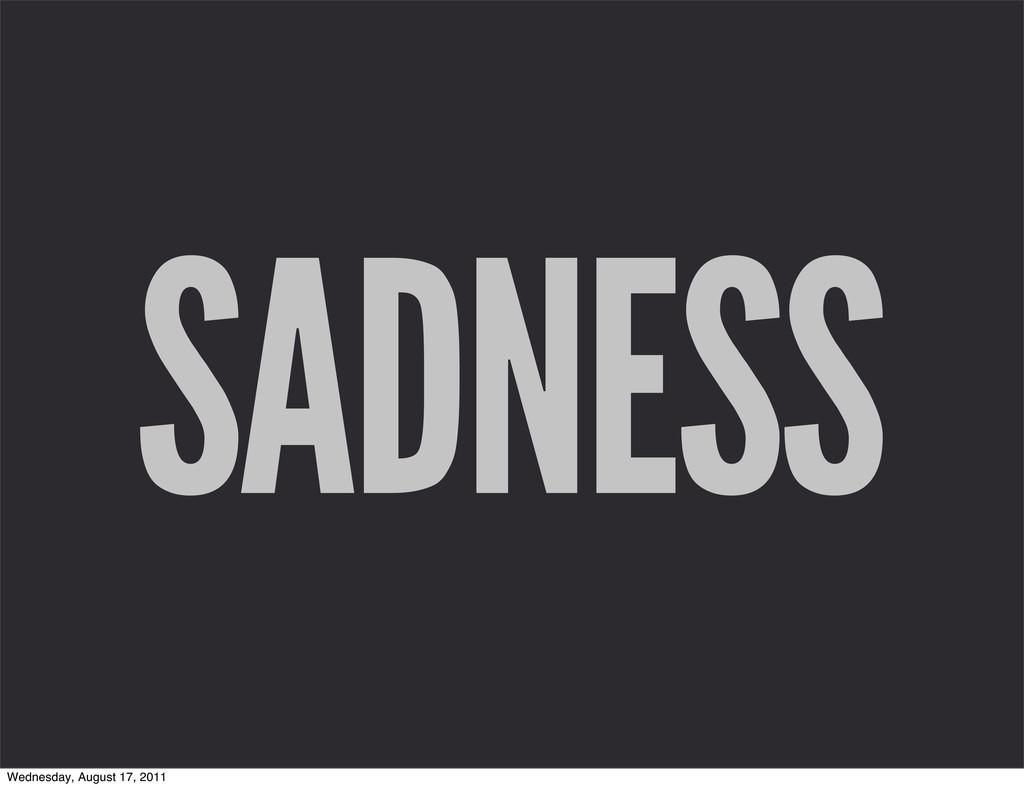 SADNESS Wednesday, August 17, 2011