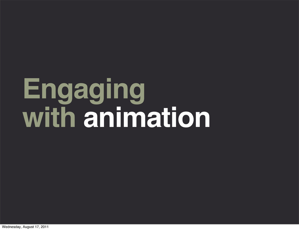 Engaging with animation Wednesday, August 17, 2...