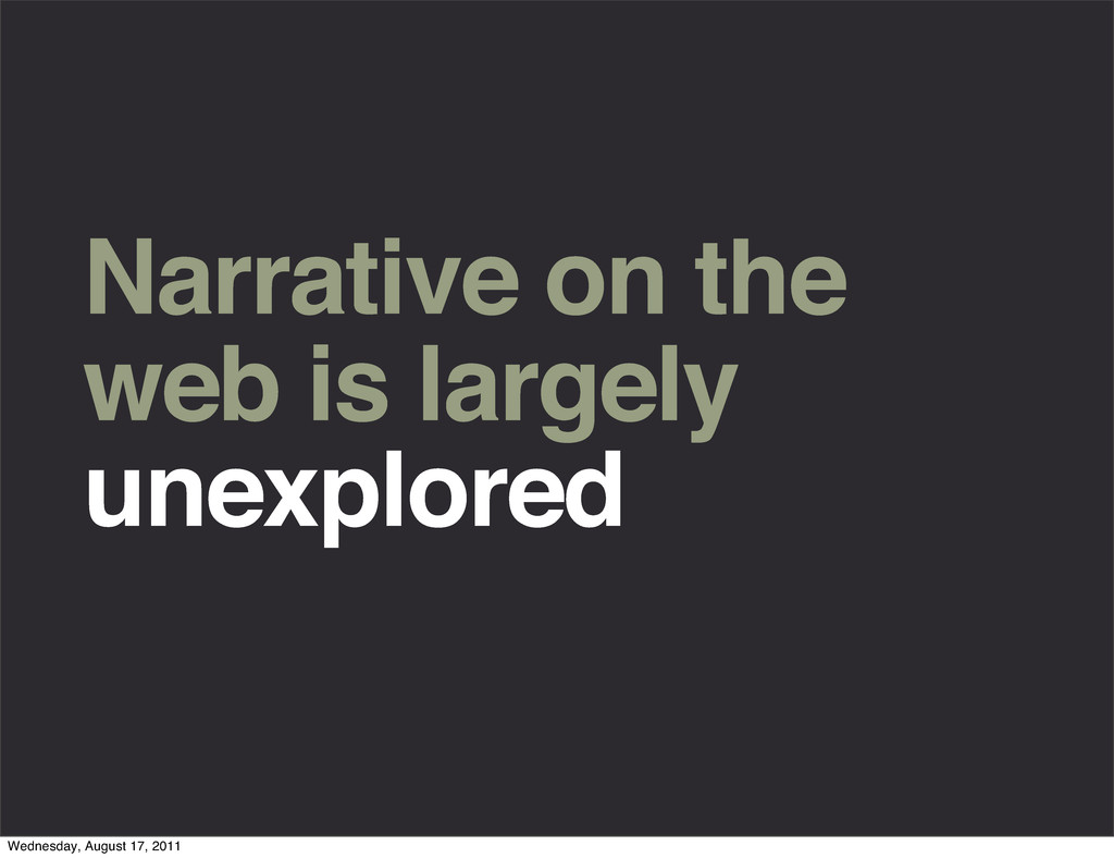 Narrative on the web is largely unexplored Wedn...