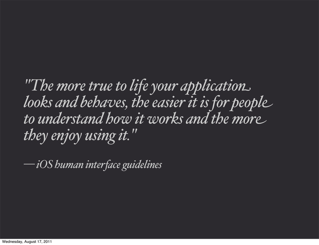 """""""The more true to life your application looks a..."""