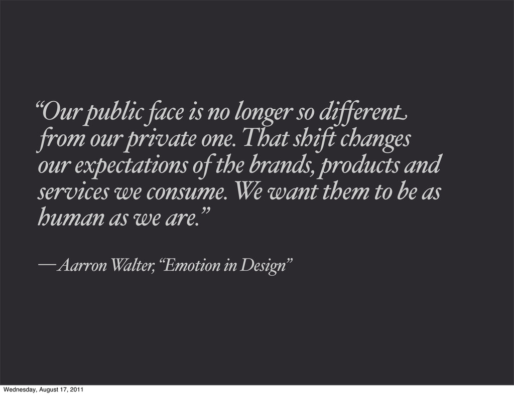 """""""Our public face is no longer so different from..."""