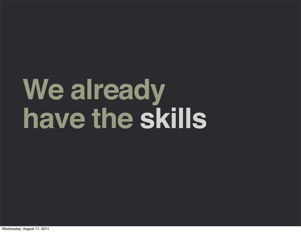 We already have the skills Wednesday, August 17...