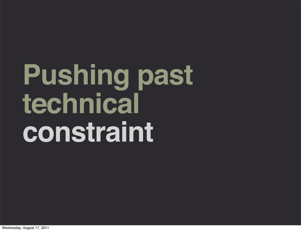 Pushing past technical constraint Wednesday, Au...