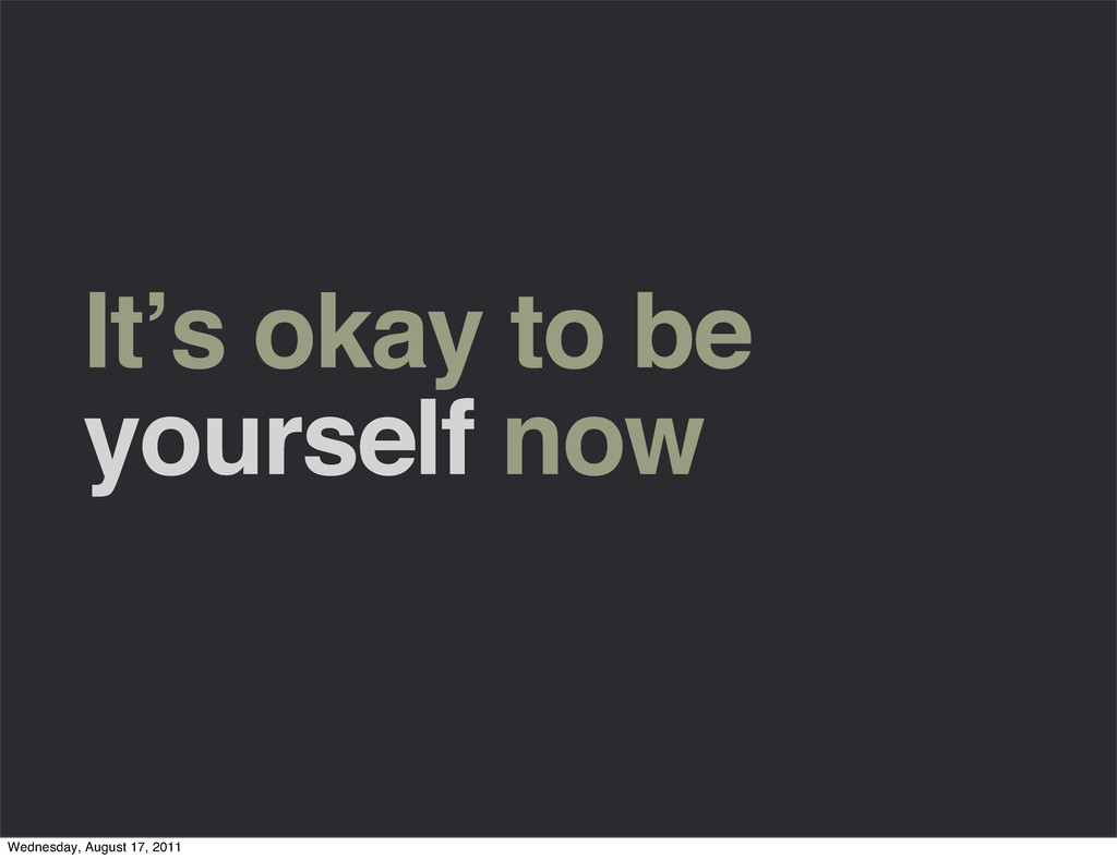 It's okay to be yourself now Wednesday, August ...