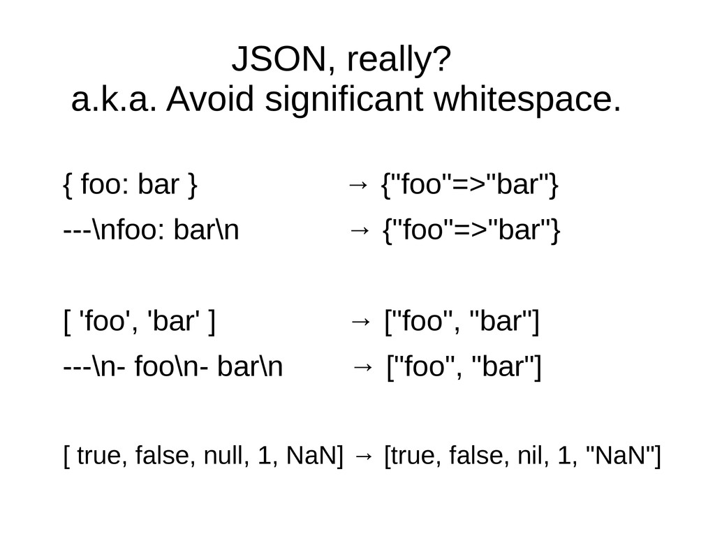 JSON, really? a.k.a. Avoid significant whitespa...