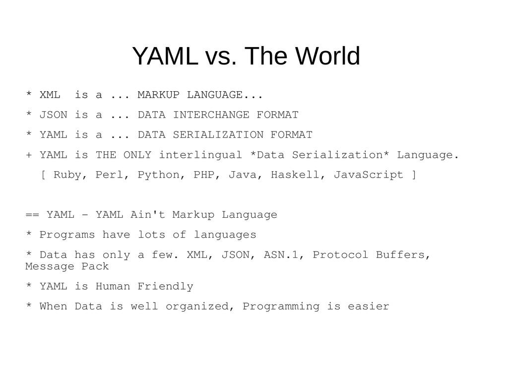 YAML vs. The World * XML is a ... MARKUP LANGUA...