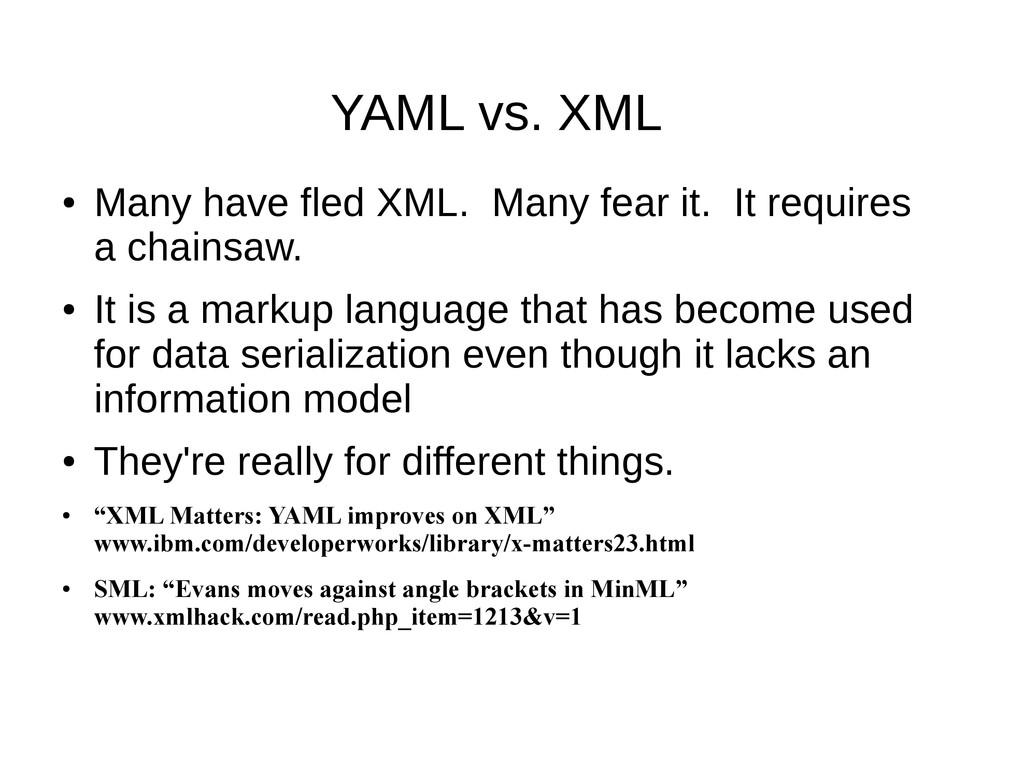 YAML vs. XML ● Many have fled XML. Many fear it...