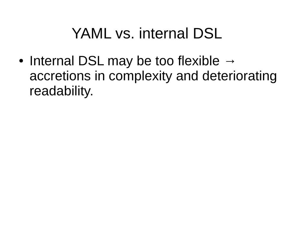 YAML vs. internal DSL ● Internal DSL may be too...