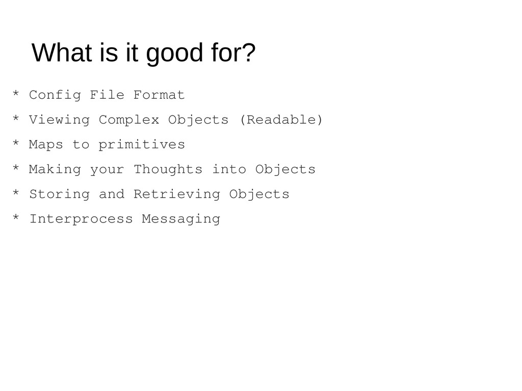 What is it good for? * Config File Format * Vie...