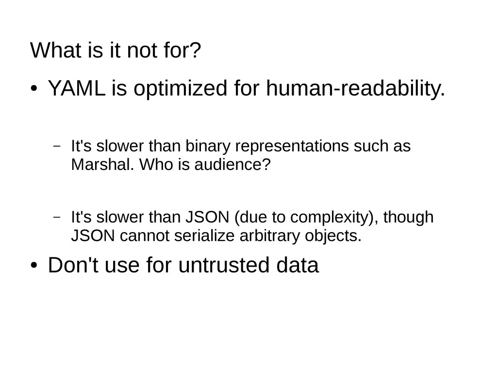 What is it not for? ● YAML is optimized for hum...
