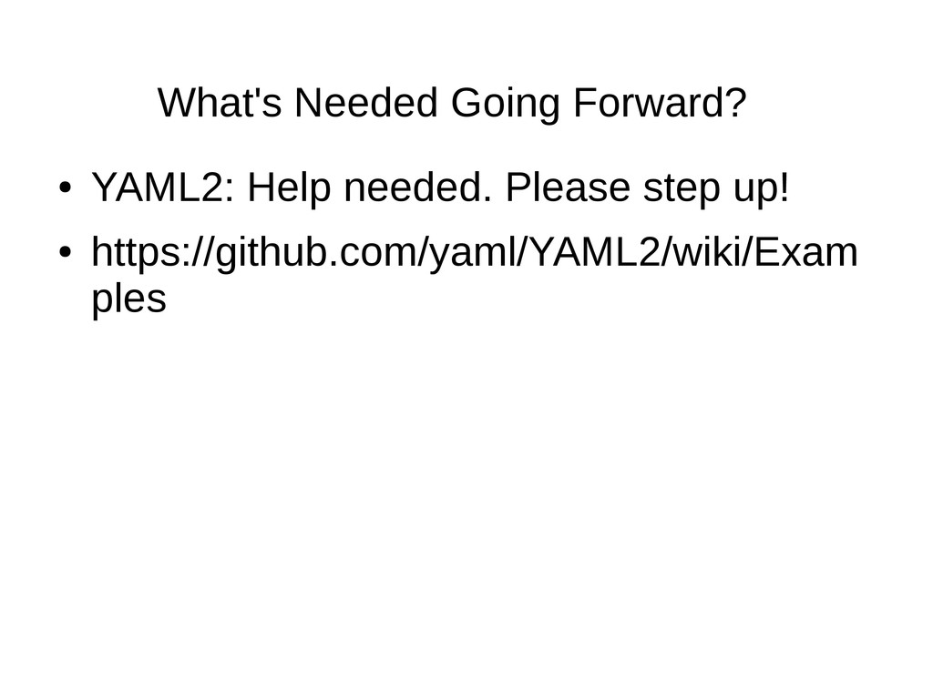 What's Needed Going Forward? ● YAML2: Help need...