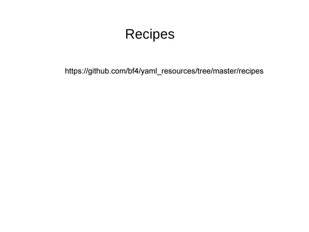 Recipes https://github.com/bf4/yaml_resources/t...