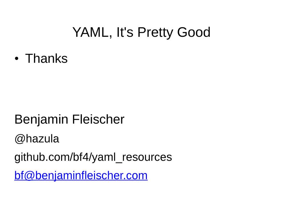 YAML, It's Pretty Good • Thanks Benjamin Fleisc...