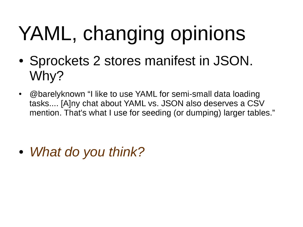 YAML, changing opinions ● Sprockets 2 stores ma...