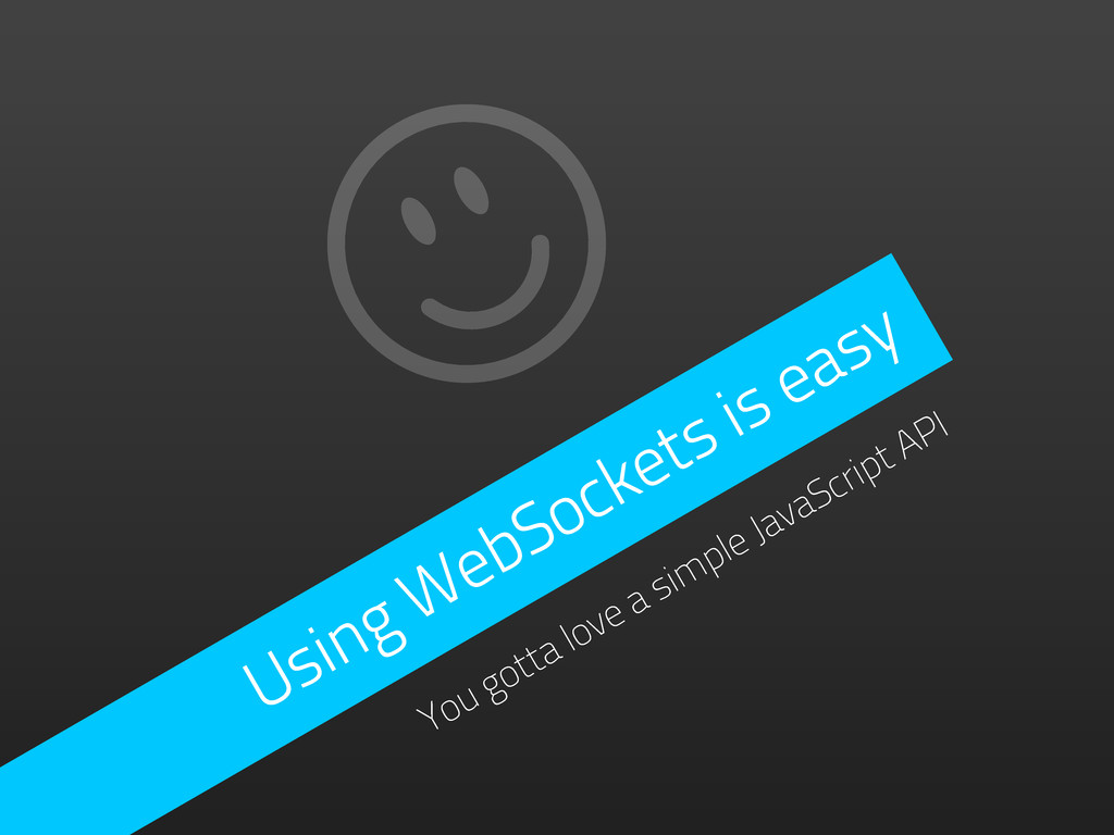 Using WebSockets is easy You gotta love a simpl...