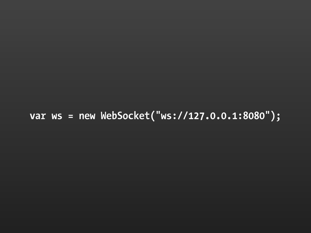 "var ws = new WebSocket(""ws://127.0.0.1:8080"");"