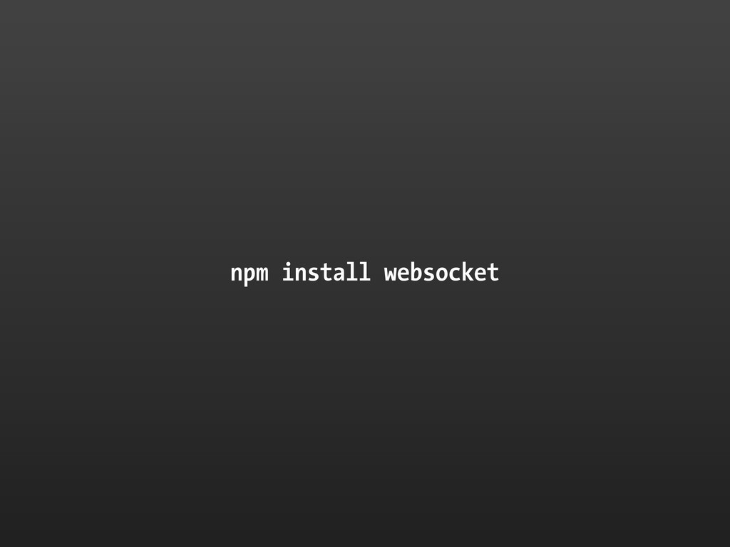 npm install websocket