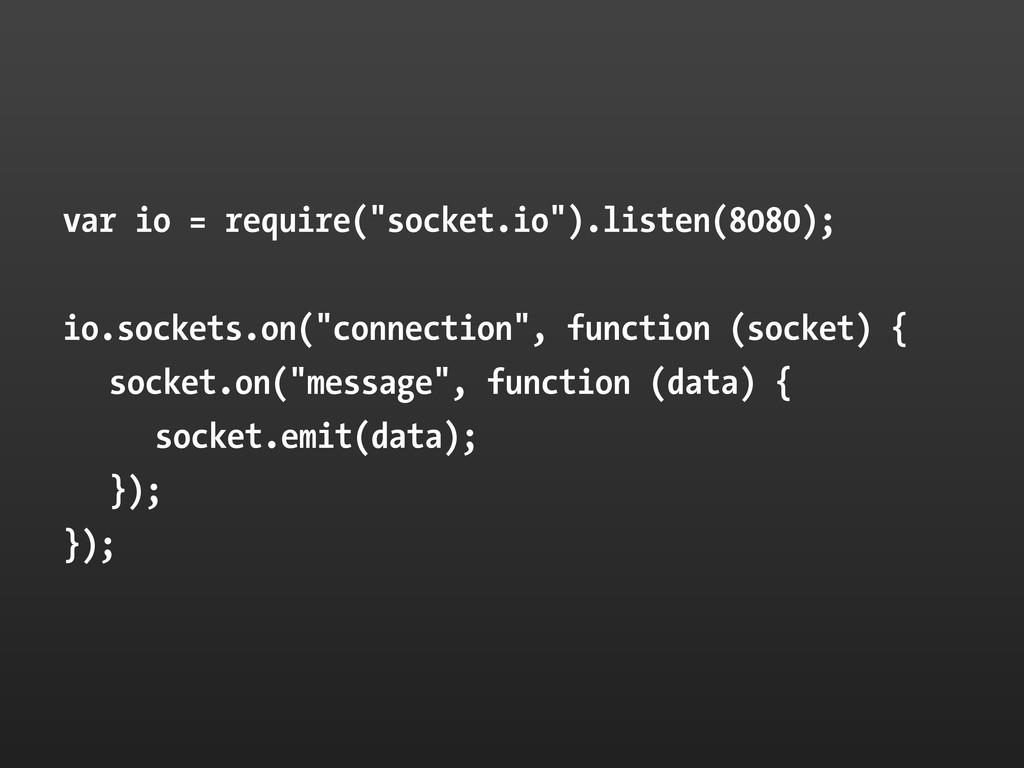 "var io = require(""socket.io"").listen(8080); io...."
