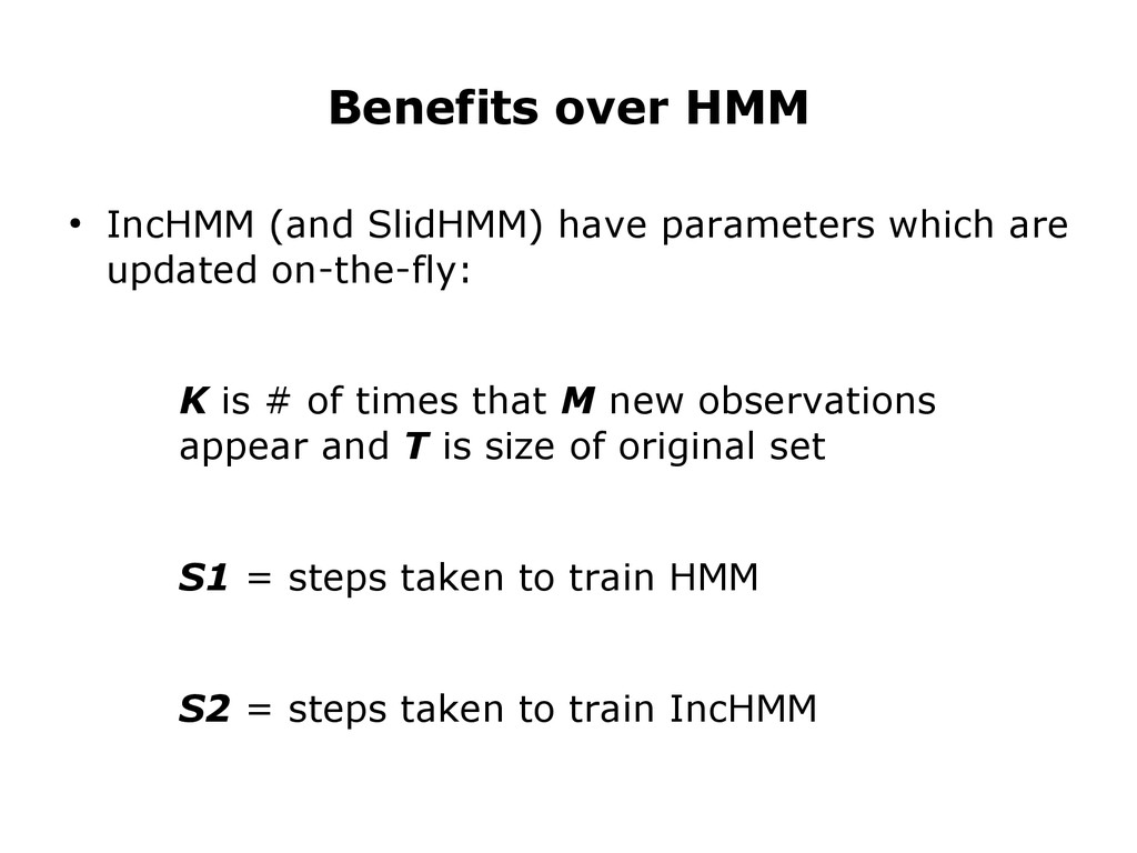 Benefits over HMM ● IncHMM (and SlidHMM) have p...