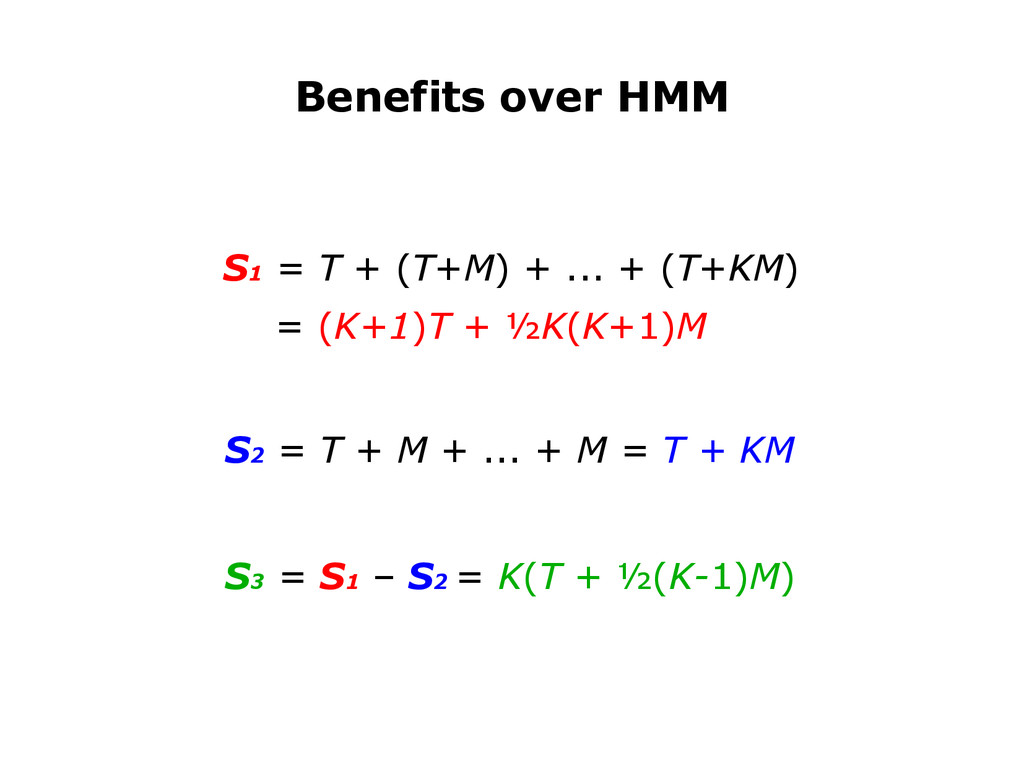 Benefits over HMM S1 = T + (T+M) + ... + (T+KM)...