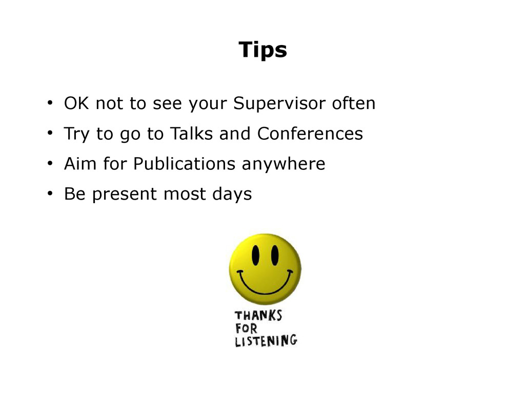 ● OK not to see your Supervisor often ● Try to ...