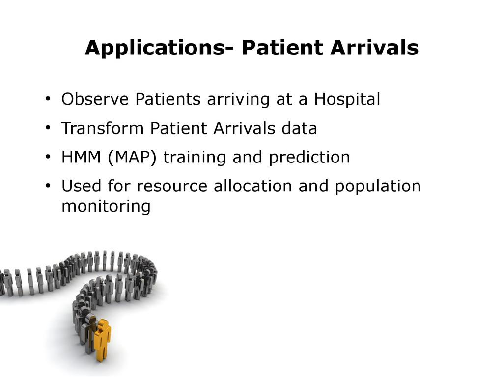 ● Observe Patients arriving at a Hospital ● Tra...