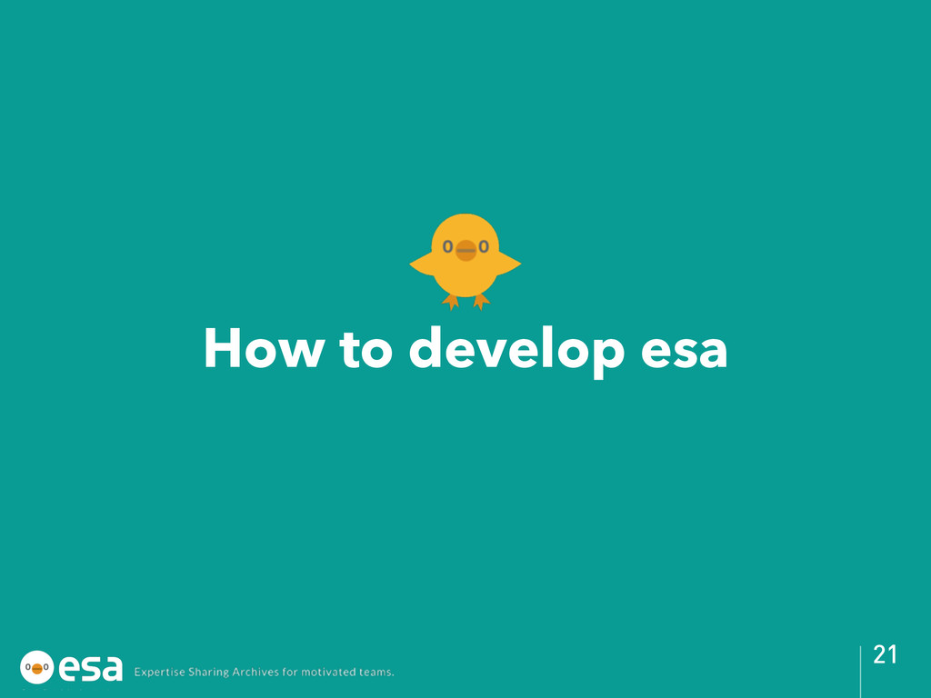 How to develop esa 21