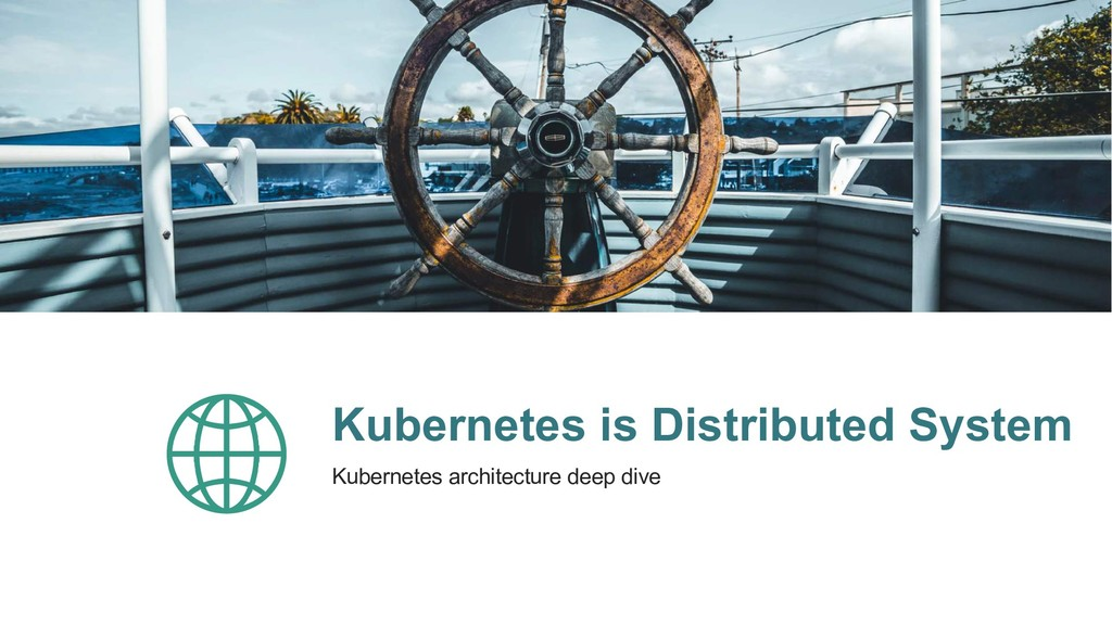 Kubernetes is Distributed System Kubernetes arc...