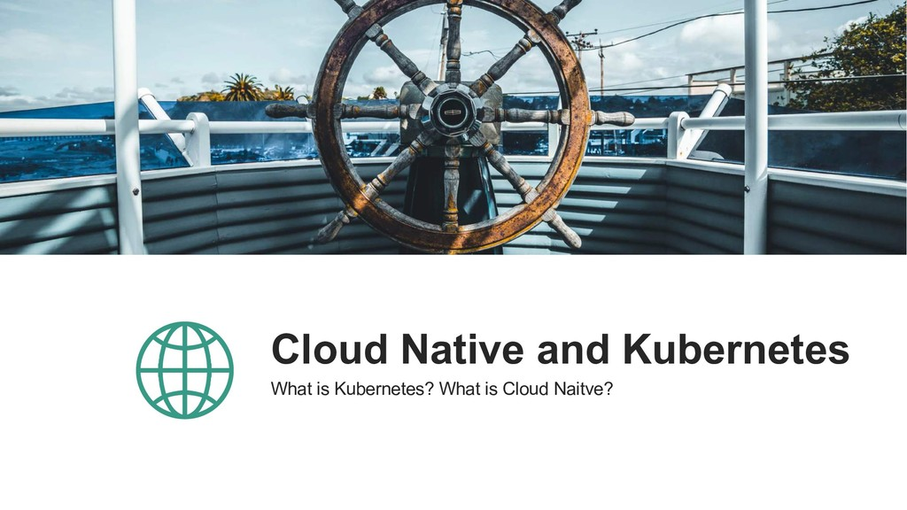 Cloud Native and Kubernetes What is Kubernetes?...