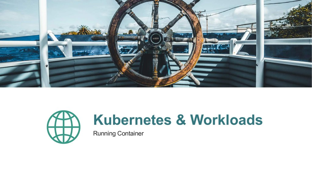 Kubernetes & Workloads Running Container